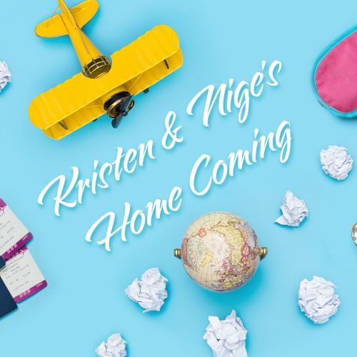 Kristen & Nige's Home Coming